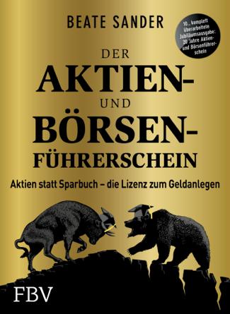 Der Aktien- und Börsenführerschein – Jubiläumsausgabe - Beate Sander