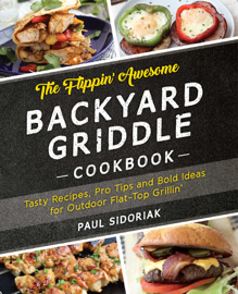 The Flippin' Awesome Backyard Griddle Cookbook