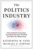 Katherine M. Gehl & Michael E. Porter - The Politics Industry artwork
