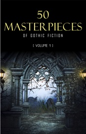 50 Masterpieces Of Gothic Fiction Vol 1 Dracula Frankenstein The Tell Tale Heart The Picture Of Dorian Gray Halloween Stories
