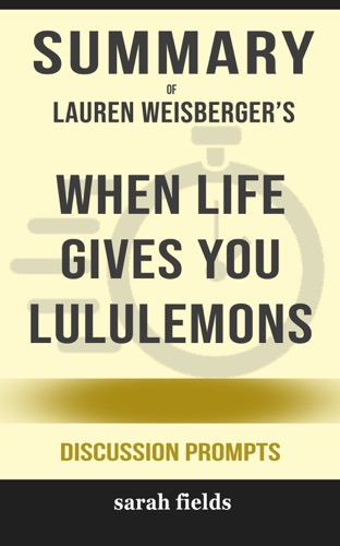Sarah Fields - Summary of When Life Gives You Lululemons by Lauren Weisberger (Discussion Prompts)