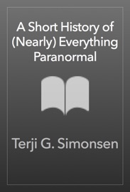 A Short History Of Nearly Everything Paranormal