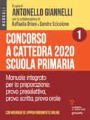 Concorso a cattedra 2020 Scuola primaria – Volume 1.  Manuale integrato per la preparazione: prova preselettiva, prova scritta, prova orale. Con webinar online Book Cover