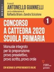 Concorso a cattedra 2020 Scuola primaria – Volume 1.  Manuale integrato per la preparazione: prova preselettiva, prova scritta, prova orale. Con webinar online
