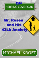 Download and Read Online On Herring Cove Road: Mr. Rosen and His 43Lb Anxiety