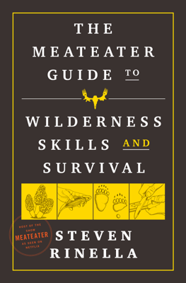 Steven Rinella - The MeatEater Guide to Wilderness Skills and Survival book