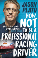 Jason Plato - How Not to Be a Professional Racing Driver artwork