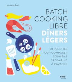 Batch cooking libre - Dîners légers - 50 recettes pour composer soi-même sa semaine à l'avance