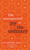 The Unexpected Joy of the Ordinary