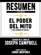 El Poder Del Mito (The Power Of Myth) - Resumen Extendido Basado En El Libro De Joseph Campbell