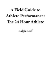 A Field Guide to Athlete Performance: The 24 Hour Athlete
