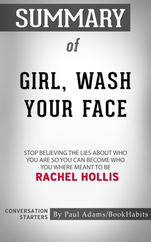 Paul Adams - Summary of Girl, Wash Your Face: Stop Believing the Lies About Who You Are so You Can Become Who You Were Meant to Be by Rachel Hollis  Conversation Starters