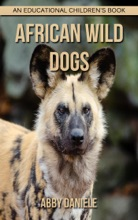 African wild dogs! An Educational Children's Book about African wild dogs with Fun Facts & Photos