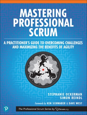 Mastering Professional Scrum: A Practitioner s Guide to Overcoming Challenges and Maximizing the Benefits of Agility