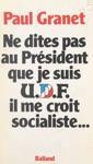 Ne Dites Pas Au Prsident Que Je Suis UDF Il Me Croit Socialiste