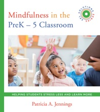 Mindfulness in the PreK-5 Classroom: Helping Students Stress Less and Learn More (SEL SOLUTIONS SERIES) (Social and Emotional Learning Solutions)