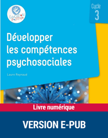 Développer les compétences psychosociales au cycle 3 EPUB