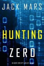 Hunting Zero (An Agent Zero Spy Thriller—Book #3) PDF Download
