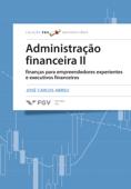 Administração financeira II: finanças para empreendedores experientes e executivos financeiros Book Cover