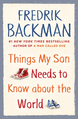 Fredrik Backman - Things My Son Needs to Know about the World