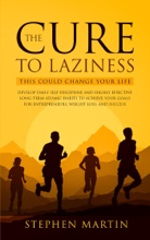 The Cure to Laziness (This Could Change Your Life): Develop Daily Self-Discipline and Highly Effective Long-Term Atomic Habits to Achieve Your Goals for Entrepreneurs, Weight Loss, and Success