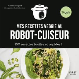 Mes recettes veggie au robot-cuiseur - 150 idées faciles et rapides !
