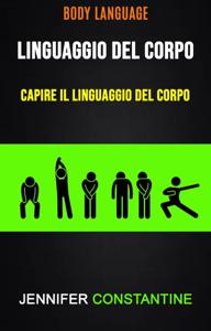 Il Linguaggio Del Corpo: Capire Il Linguaggio Del Corpo ( Body Language) Libro Cover
