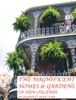 The Magnificent Homes & Gardens Of New Orleans