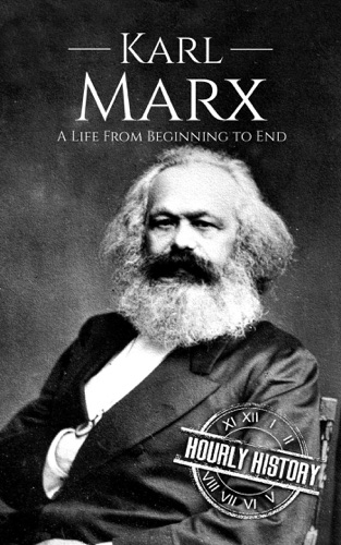 Hourly History - Karl Marx: A Life From Beginning to End