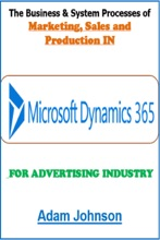 The Business & System Processes Of Marketing, Sales And Production In Dynamics 365 For Advertising Industry