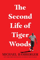 Michael Bamberger - The Second Life of Tiger Woods artwork
