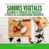 Sabores Vegetales, Recetas Vegetarianas Modernas