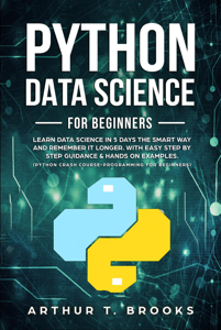 Python For Beginners.Learn Data Science in 5 Days the Smart Way and Remember it Longer. With Easy Step by Step Guidance & Hands on Examples. (Python Crash Course-Programming for Beginners) Boekomslag