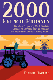 2000 French Phrases - The most frequently used words in context to increase your vocabulary and make you conversationally fluent
