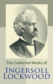 The Collected Works of Ingersoll Lockwood PDF Download