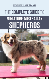 The Complete Guide to Miniature Australian Shepherds