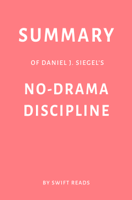Swift Reads - Summary of Daniel J. Siegel's No-Drama Discipline by Swift Reads artwork