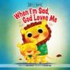 When I'm Sad, God Loves Me