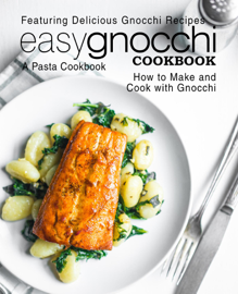 Easy Gnocchi Cookbook: A Pasta Cookbook; Featuring Delicious Gnocchi Recipes; How to Make and Cook with Gnocchi