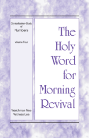 The Holy Word for Morning Revival - Crystallization-study of Numbers, Volume 4