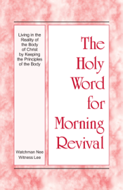 The Holy Word for Morning Revival - Living in the Reality of the Body of Christ by Keeping the Principles of the Body book