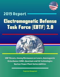 2019 Report Electromagnetic Defense Task Force Edtf 2 0 Emp Threats Enemy Microwaves Or Lasers Geomagnetic Disturbance Gmd Quantum And 5g Technologies Nuclear Power Plant Vulnerabilities