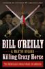 Bill O'Reilly & Martin Dugard - Killing Crazy Horse  artwork