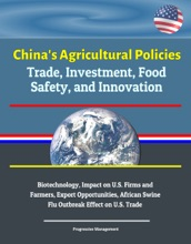 China's Agricultural Policies: Trade, Investment, Food Safety, and Innovation - Biotechnology, Impact on U.S. Firms and Farmers, Export Opportunities, African Swine Flu Outbreak Effect on U.S. Trade