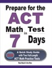 Prepare For The ACT Math Test In 7 Days: A Quick Study Guide With Two Full-Length ACT Math Practice Tests