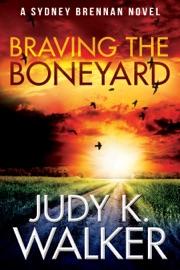 Braving the Boneyard - Judy K. Walker by  Judy K. Walker PDF Download