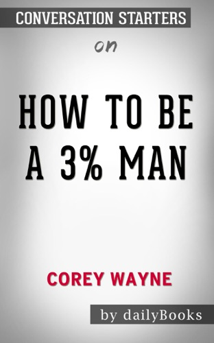 Daily Books - How to Be a 3% Man, Winning the Heart of the Woman of Your Dreams by Corey Wayne: Conversation Starters