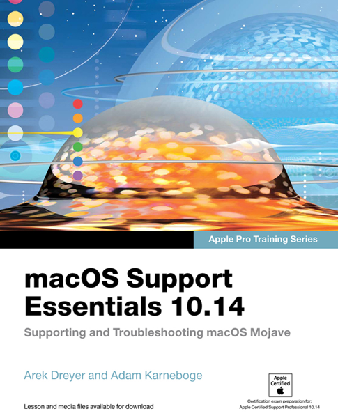 macOS Support Essentials 10.14 - Apple Pro Training Series: Supporting and Troubleshooting macOS Mojave, 1/e