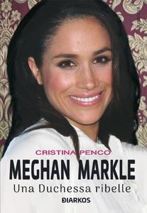 Meghan Markle. Una duchessa ribelle da Cristina Penco