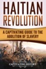 Haitian Revolution: A Captivating Guide to the Abolition of Slavery